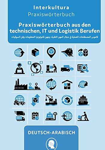 Praxiswörterbuch aus den technischen, IT und Logistik Berufen: Deutsch-Arabisch / Arabisch-Deutsch (Praxiswörterbuch für Arbeitswelt, Band 9)