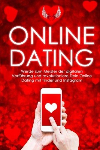 Online-Dating: Werde zum Meister der digitalen Verführung und revolutioniere Dein Online Dating mit Tinder und Instagram (Online Dating, Tinder ... ansprechen, Flirten, Flirten lernen, Band 1)
