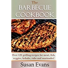 The Barbecue Cookbook: Over 120 grilling recipes for meat, fish, veggies, kebabs, rubs and marinades (English Edition)