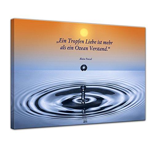 Keilrahmenbild mit Zitat - EIN Tropfen Liebe ist mehr als EIN Ozean Verstand. - (Blaise Pascal) 120x90 cm - Sprüche und Zitate - Kunstdruck mit Sprichwörtern - Vers - Bild auf Leinwand