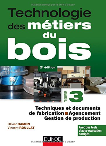 Technologie des métiers du bois : Tome 3, Techniques et documents de fabrication ; Agencement ; Gestion de production