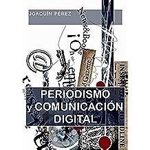 PERIODISMO Y COMUNICACIÓN DIGITAL: Prensa, Webs, Blogs, Redes Sociales