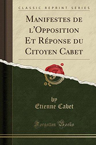 Manifestes de l'Opposition Et Réponse Du Citoyen Cabet (Classic Reprint) par Etienne Cabet