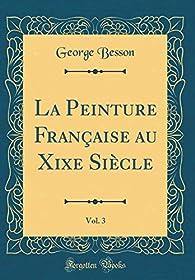 La Peinture Française au XIXe Siècle - Vol. 3 par George Besson