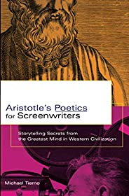 Aristotle's Poetics for Screenwriters: Storytelling Secrets from the Greatest Mind in Western Civiliza