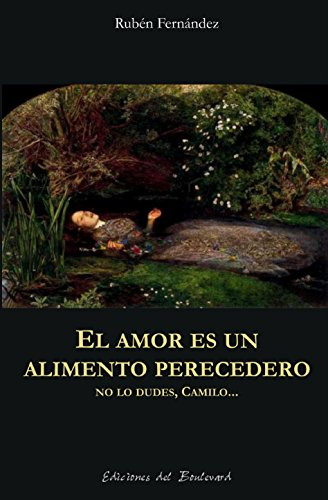 EL AMOR ES UN ALIMENTO PERECEDERO: No lo dudes, Camilo... (Camilo Ochoa nº 4) por Rubén Fernández