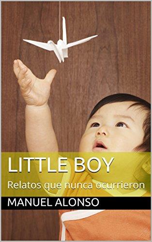 Little Boy: Relatos que nunca ocurrieron por Manuel Alonso