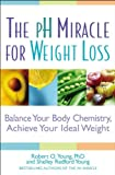 The pH Miracle for Weight Loss: Balance Your Body Chemistry, Achieve Your Ideal Weight by Robert O. Young (2006-05-15)