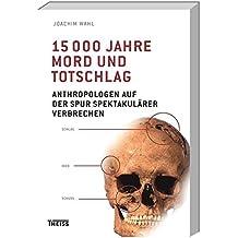 15000 Jahre Mord und Totschlag: Anthropologen auf der Spur spektakulärer Verbrechen