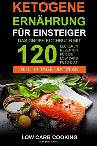 Ketogene Ernahrung Fur Einsteiger Das Grosse Kochbuch Mit 120
