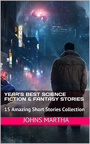 Year's Best Science Fiction & Fantasy Stories: 15 Amazing Short Stories Collection