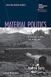 Material Politics: Disputes Along the Pipeline (RGS-IBG Book Series)