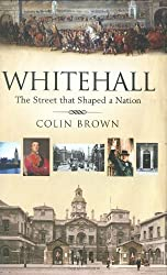 By Colin Brown Whitehall: The Street That Shaped a Nation [Hardcover]
