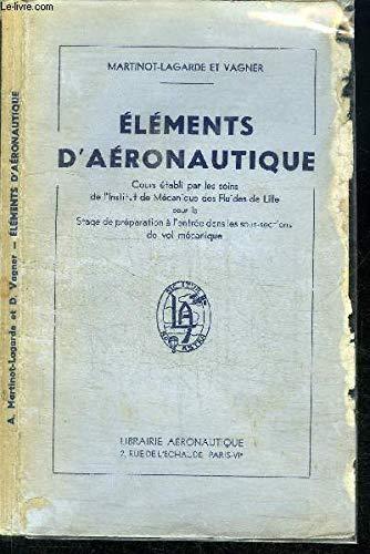 ELEMENTS D'AERONAUTIQUE - COURS ETABLI PAR LES SOINS DE L'INSTITUT DE MECANIQUE DES FLUIDES DE LILLE POUR LE STAGE DE PREPARATION A L'ENTREE DANS LES SOUS-SECTIONS DE VOL MECANIQUE par MARTINOT-LAGARDE / VAGNER