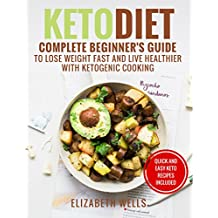 Keto Diet: Complete Beginner's Guide To Lose Weight Fast And Live Healthier With Ketogenic Cooking (English Edition)