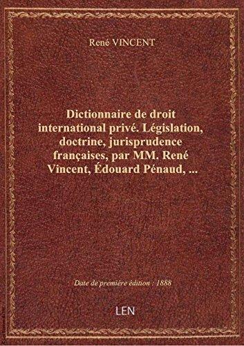 Dictionnaire de droit international privé. Législation, doctrine, jurisprudence françaises, par MM.