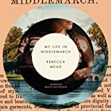 My Life in Middlemarch by Rebecca Mead (2014-01-28)