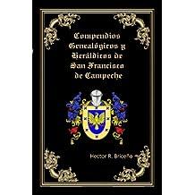 Compendios Genealogicos y Heraldicos de San Francisco de Campeche: Genealogia y Heraldica con ilustraciones a todo color, contiene datos genealogicos y heraldicos de familias campechanas.: Volume 3