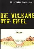 Die Vulkane der Eifel: Reprint des Originals von 1864 - Hermann Vogelsang
