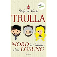 Trulla - Mord ist immer eine Lösung: Roman (Kindle Single)