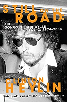 Still on the Road: The Songs of Bob Dylan Vol. 2 1974-2008 by [Heylin, Clinton]