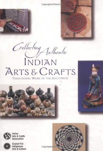 Collecting Authentic Indian Arts & Crafts: Traditional Work of the Southwest