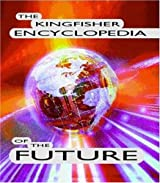 The Kingfisher Encyclopedia of the Future