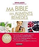 Ma bible des aliments remèdes : Plus de 1000 recettes simples et efficaces