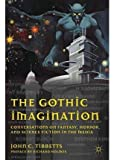 [The Gothic Imagination: Conversations on Fantasy, Horror, and Science Fiction in the Media] (By: John C. Tibbetts) [published: November, 2011]