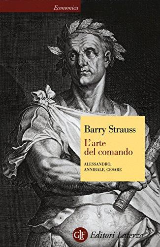 L'arte del comando. Alessandro, Annibale, Cesare