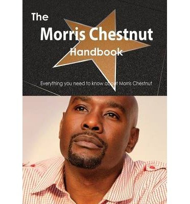 [ THE MORRIS CHESTNUT HANDBOOK - EVERYTHING YOU NEED TO KNOW ABOUT MORRIS CHESTNUT ] The Morris Chestnut Handbook - Everything You Need to Know about Morris Chestnut By Smith, Emily ( Author ) May-2013 [ Paperback ]