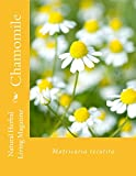 Chamomile: Matricaria recutita (Natural Herbal Living Magazine Book 11) (English Edition)