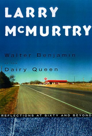 Walter Benjamin at the Dairy Queen: Reflections at Sixty and Beyond by Larry McMurtry (1999-11-05)