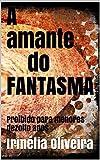 A amante do                  FANTASMA: Proibido para menores dezoito anos (Portuguese Edition)