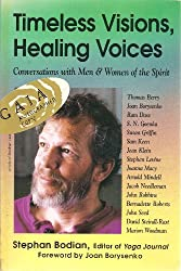 Timeless Visions, Healing Voices: Conversations With Men & Women of the Spirit: Conversations with Men and Women of the Spirit
