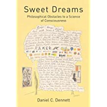 Sweet Dreams: Philosophical Obstacles to a Science of Consciousness (Jean Nicod Lectures) by Daniel C Dennett (2005-04-15)