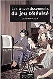 les travestissements du jeu t?l?vis? histoire et analyse d un genre prot?iforme 1950 2004