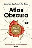 Atlas Obscura: Guida alle meraviglie nascoste del mondo (Italian Edition)