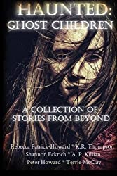 Haunted: Ghost Children: A Collection of Stories From Beyond by Rebecca Patrick-Howard (2015-09-08)