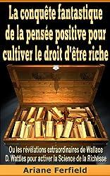 La conquête fantastique de la pensée positive pour cultiver le droit d'être riche