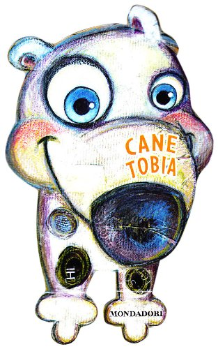 Cane Tobia. Libri a 4 zampe. Ediz. illustrata