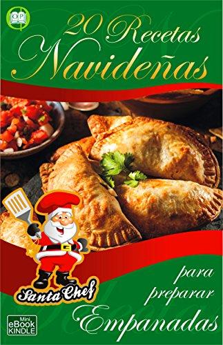 20 RECETAS NAVIDEÑAS PARA PREPARAR EMPANADAS (Colección Santa Chef nº 33)