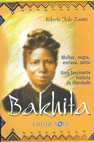 Bakhita. Mulher, Negra, Escrava, Santa. Uma Fascinante História de Liberdade