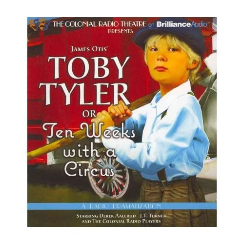 [(Toby Tyler or Ten Weeks with a Circus: A Radio Dramatization)] [Author: James Otis Dramatized by Jerry Robbins] published on (January, 2012)