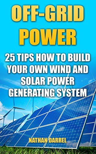 off-grid-power-25-tips-how-to-build-your-own-wind-and-solar-power-generating-system-power-generation
