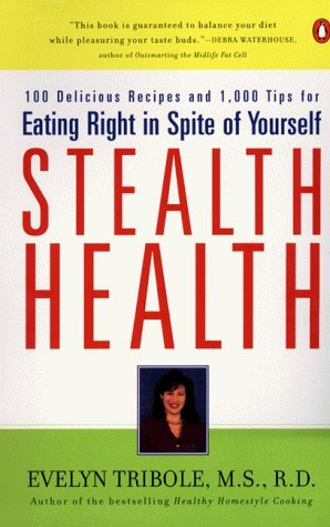Stealth Health: How to Sneak Nutrition Painlessly into Your Diet by Evelyn Tribole (2000-01-27)