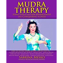 MUDRA Therapy: Hand Yoga for Pain Management and Conquering Illness by Sabrina Mesko Ph.D.H (2013-09-04)