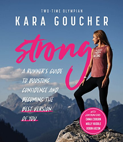 Strong: A Runner's Guide to Boosting Confidence and Becoming the Best Version of You por Kara Goucher