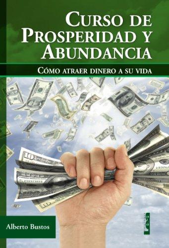 Curso de prosperidad y abundancia. Cómo atraer dinero a su vida por Alberto Bustos