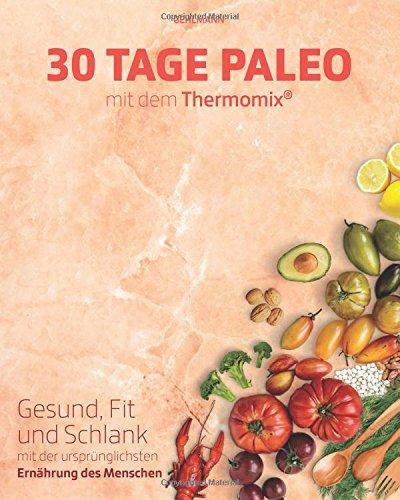 30 Tage Paleo mit dem Thermomix: Gesund, schlank und fit in 30 Tagen (30 Fit)